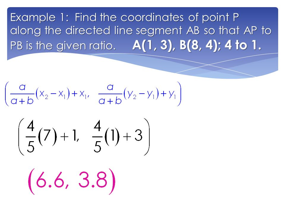 Example 1: Find the coordinates of point P along the directed line segment AB so that AP to PB is the given ratio.