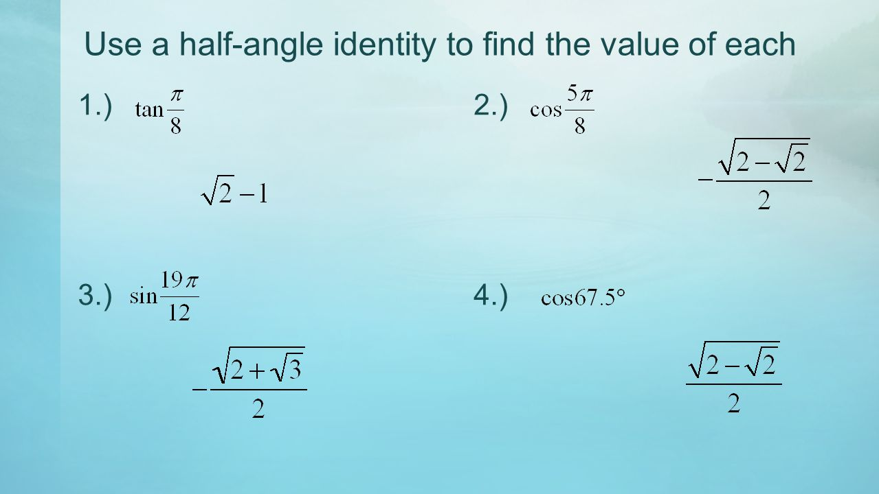 Use a half-angle identity to find the value of each