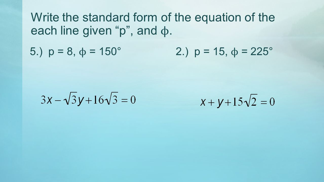 Write the standard form of the equation of the each line given p , and ϕ.