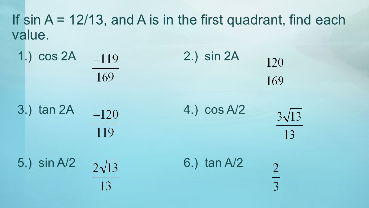 If sin A = 12/13, and A is in the first quadrant, find each value.