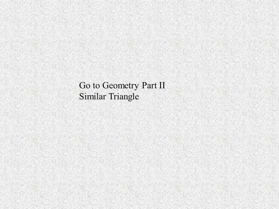 Go to Geometry Part II Similar Triangle
