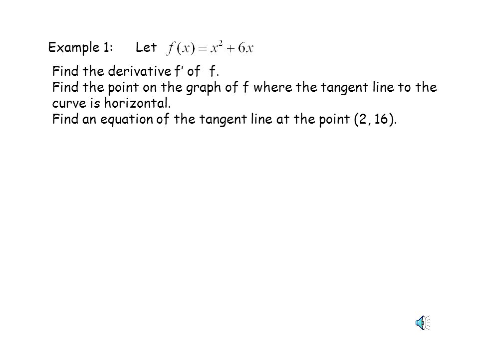 Example 1: Let. Find the derivative f' of f. Find the point on the graph of f where the tangent line to the curve is horizontal.