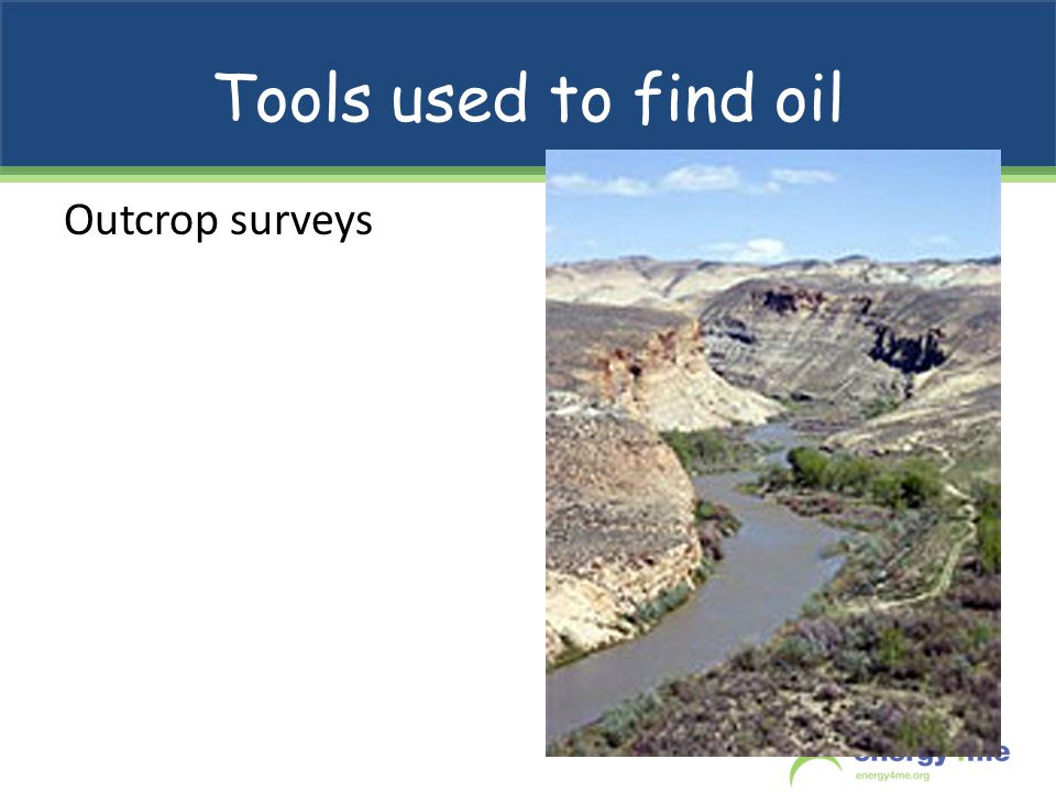 Tools used to find oil Outcrop surveys