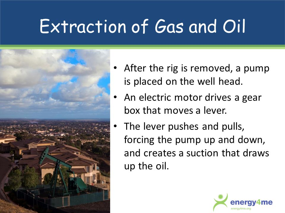Extraction of Gas and Oil