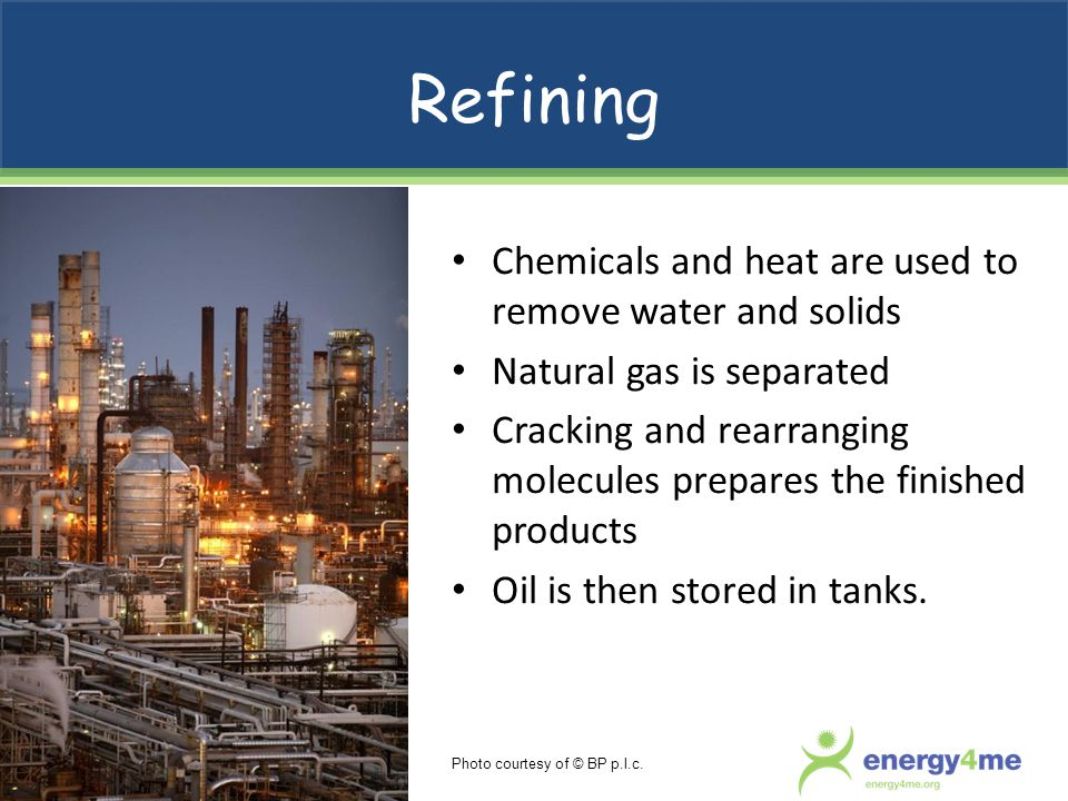 Refining Chemicals and heat are used to remove water and solids
