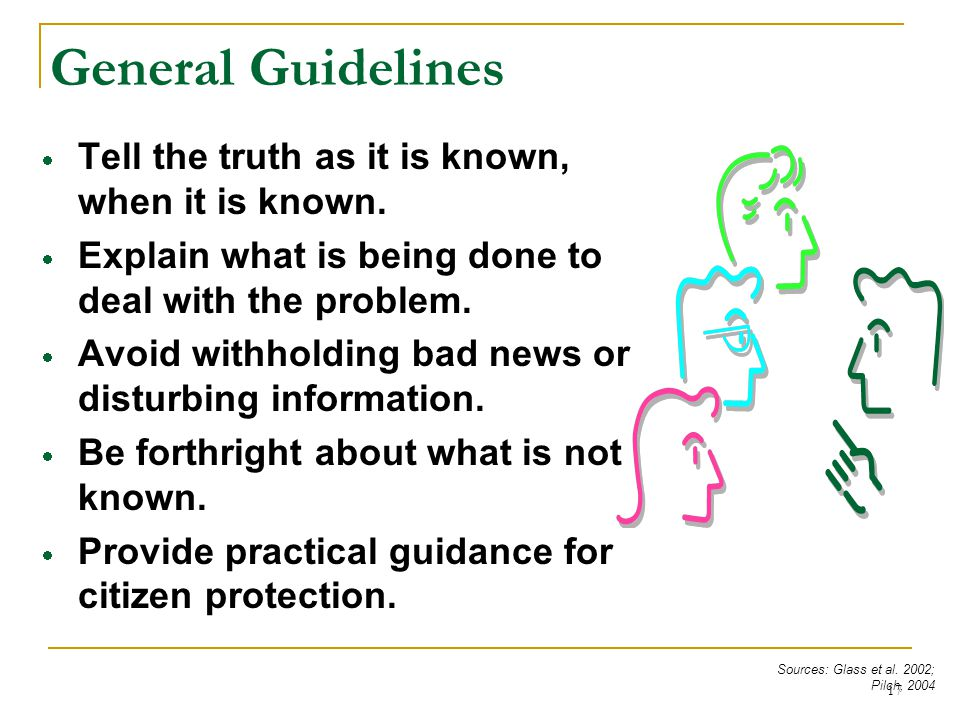 General Guidelines Tell the truth as it is known, when it is known.