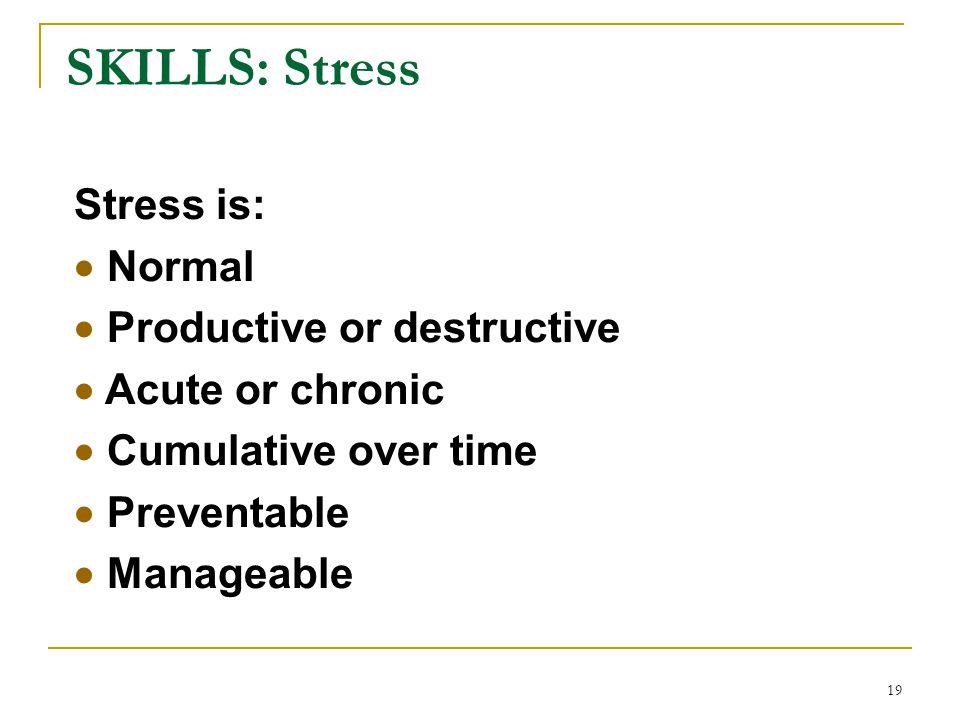 SKILLS: Stress Stress is: Normal Productive or destructive