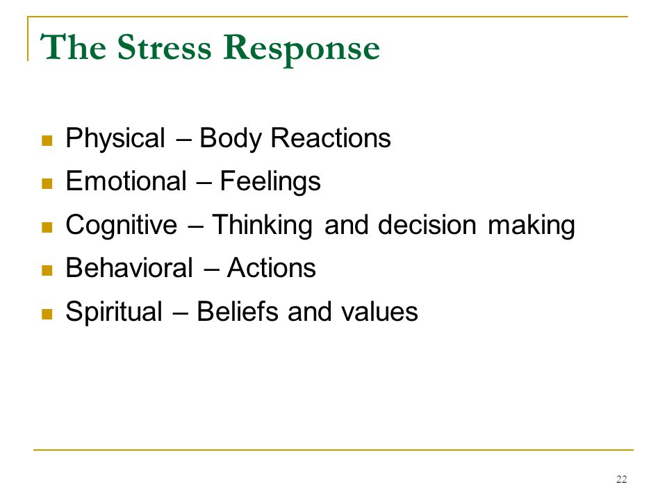 The Stress Response Physical – Body Reactions Emotional – Feelings