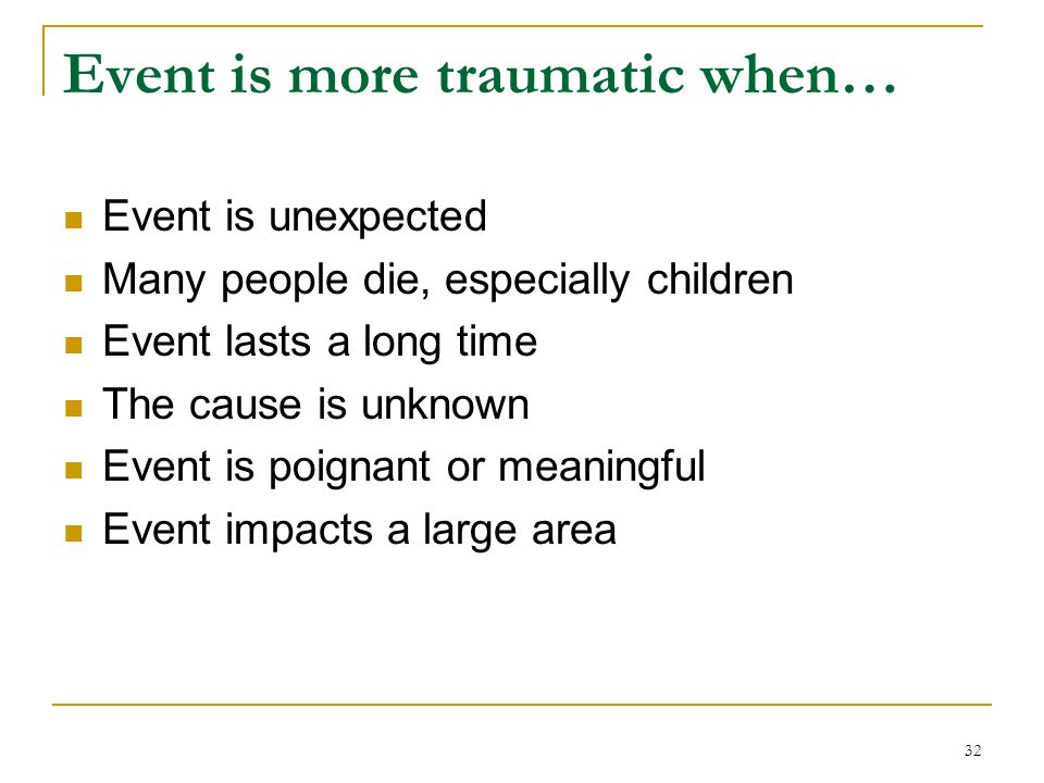 Event is more traumatic when…