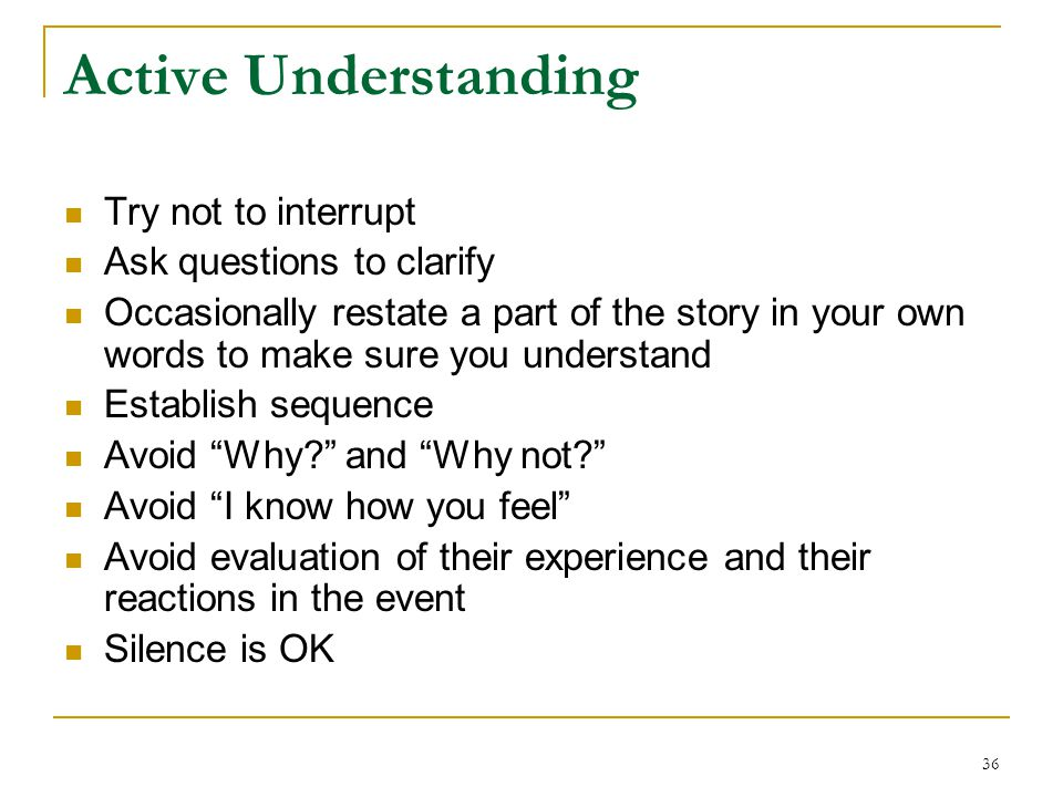 Active Understanding Try not to interrupt Ask questions to clarify