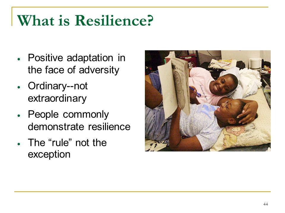 What is Resilience Positive adaptation in the face of adversity