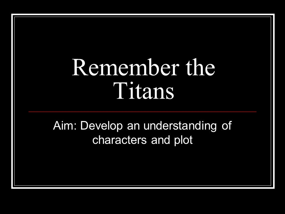 Aim: Develop an understanding of characters and plot