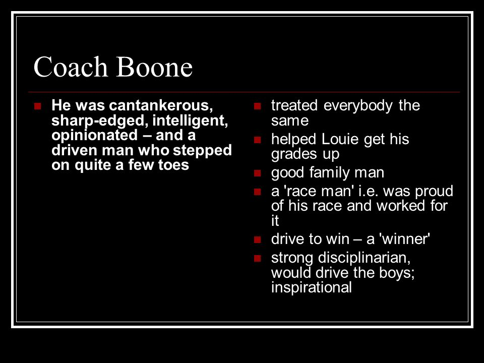 Coach Boone He was cantankerous, sharp-edged, intelligent, opinionated – and a driven man who stepped on quite a few toes.