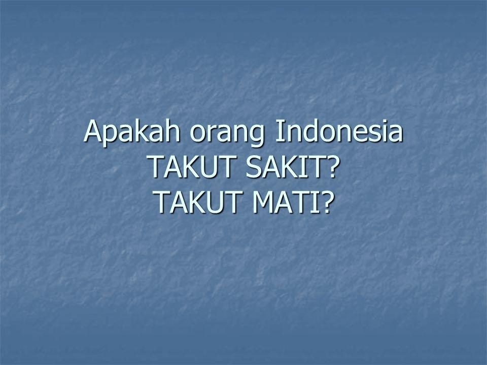 Apakah orang Indonesia TAKUT SAKIT TAKUT MATI