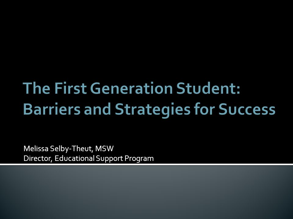 The First Generation Student: Barriers and Strategies for Success