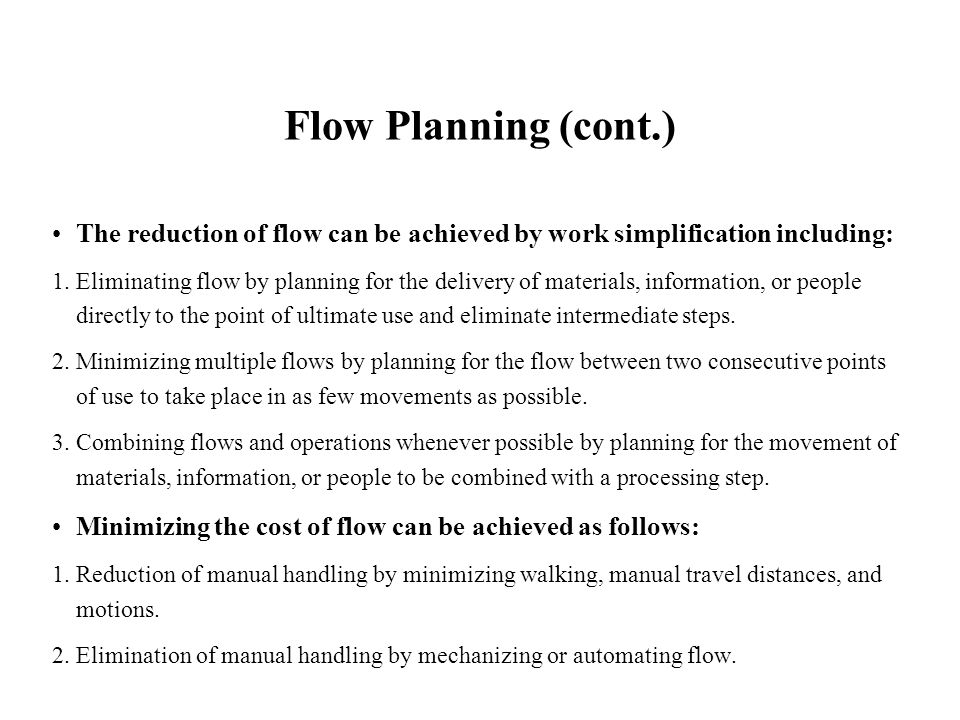 Flow Planning (cont.) The reduction of flow can be achieved by work simplification including: