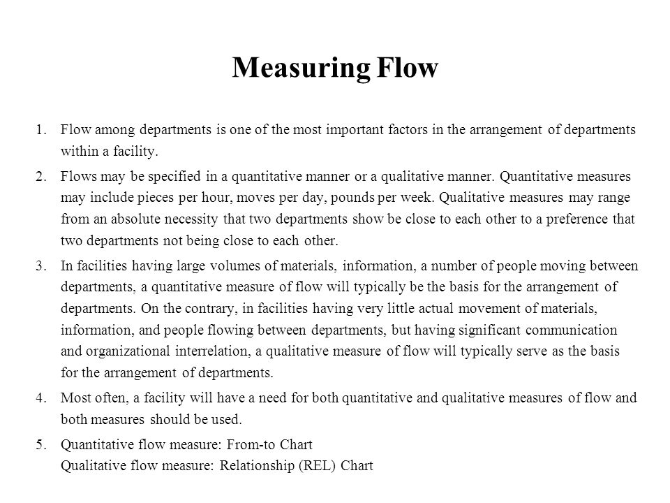 Measuring Flow 1. Flow among departments is one of the most important factors in the arrangement of departments within a facility.