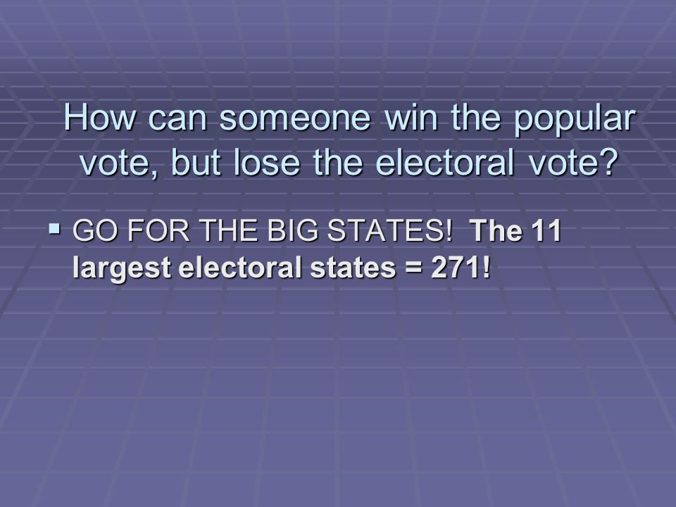 How can someone win the popular vote, but lose the electoral vote