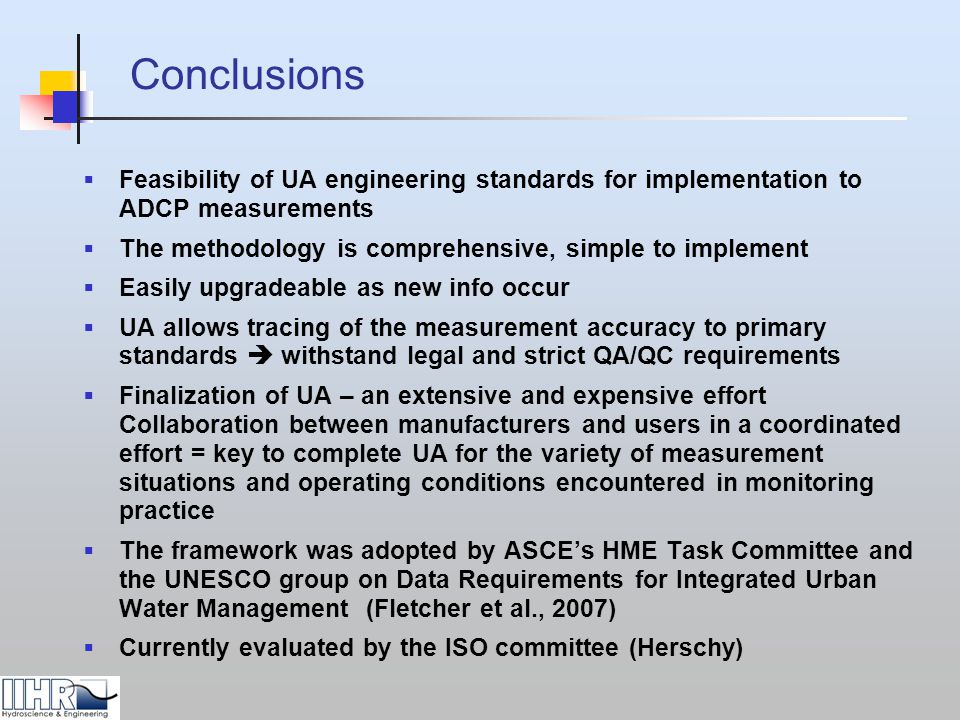 Conclusions Feasibility of UA engineering standards for implementation to ADCP measurements. The methodology is comprehensive, simple to implement.