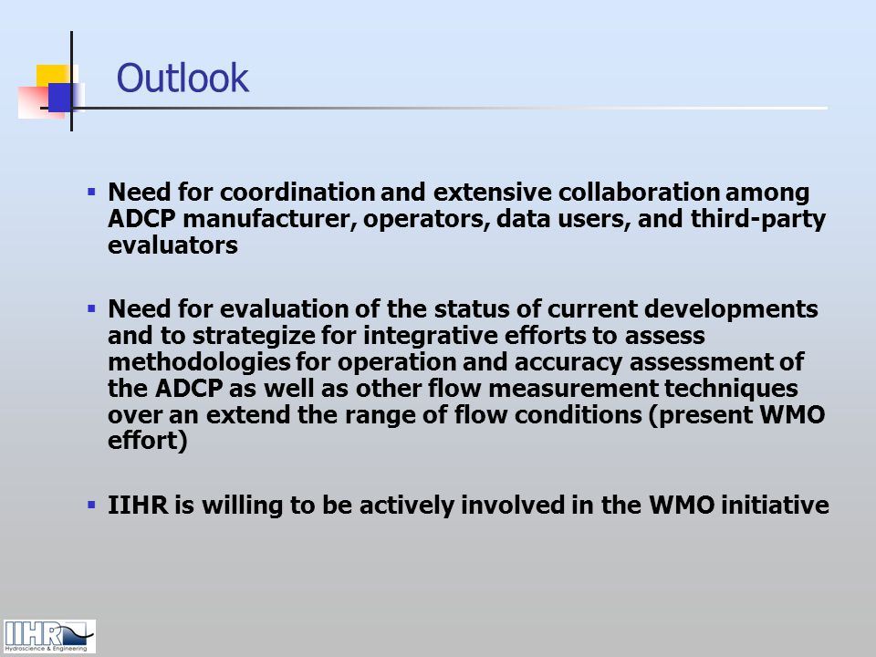 Outlook Need for coordination and extensive collaboration among ADCP manufacturer, operators, data users, and third-party evaluators.