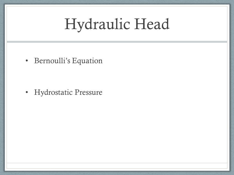 Hydraulic Head Bernoulli's Equation Hydrostatic Pressure