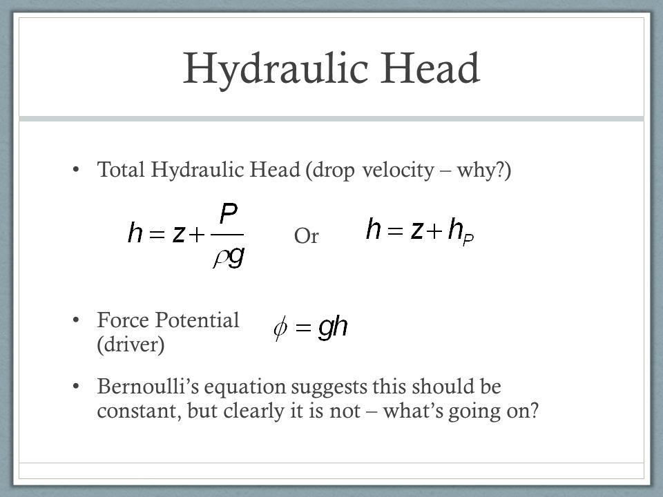 Hydraulic Head Total Hydraulic Head (drop velocity – why ) Or