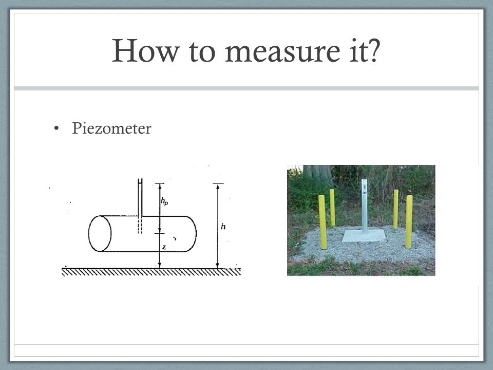 How to measure it Piezometer