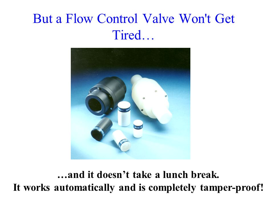 But a Flow Control Valve Won t Get Tired…
