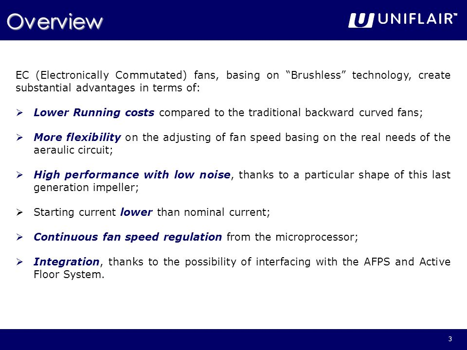 Overview EC (Electronically Commutated) fans, basing on Brushless technology, create substantial advantages in terms of: