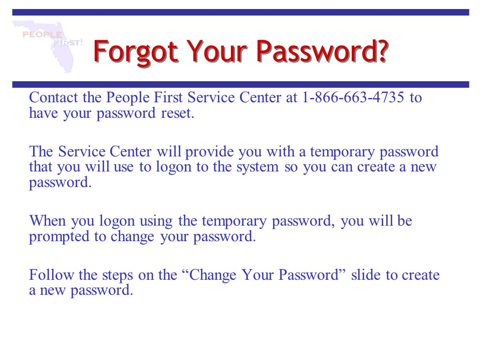 Forgot Your Password Contact the People First Service Center at to have your password reset.