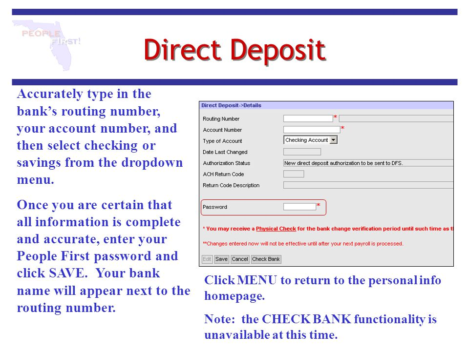 Direct Deposit Accurately type in the bank's routing number, your account number, and then select checking or savings from the dropdown menu.