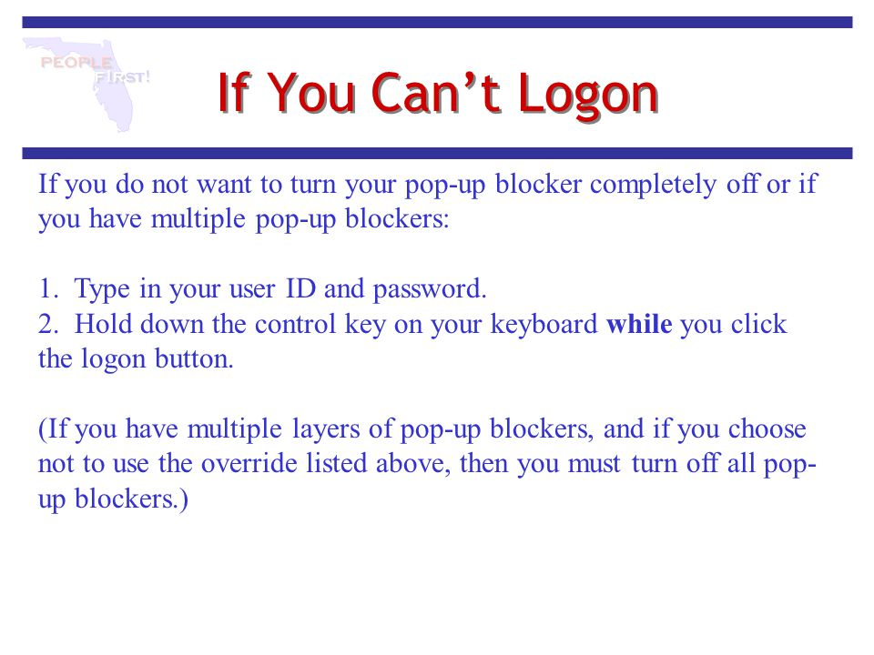 If You Can't Logon If you do not want to turn your pop-up blocker completely off or if you have multiple pop-up blockers: