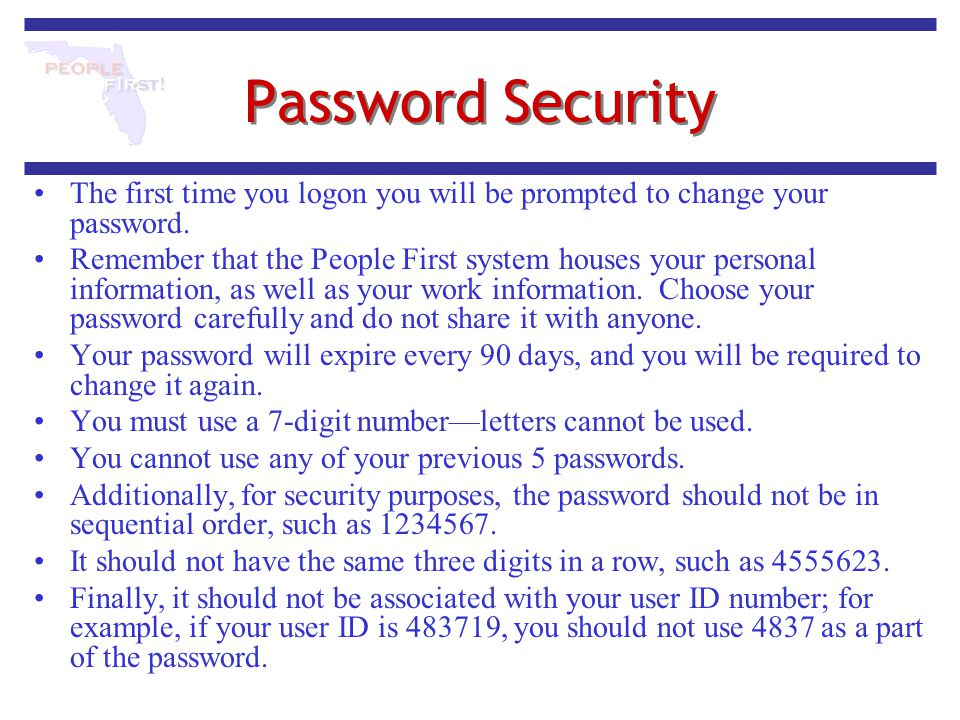 Password Security The first time you logon you will be prompted to change your password.