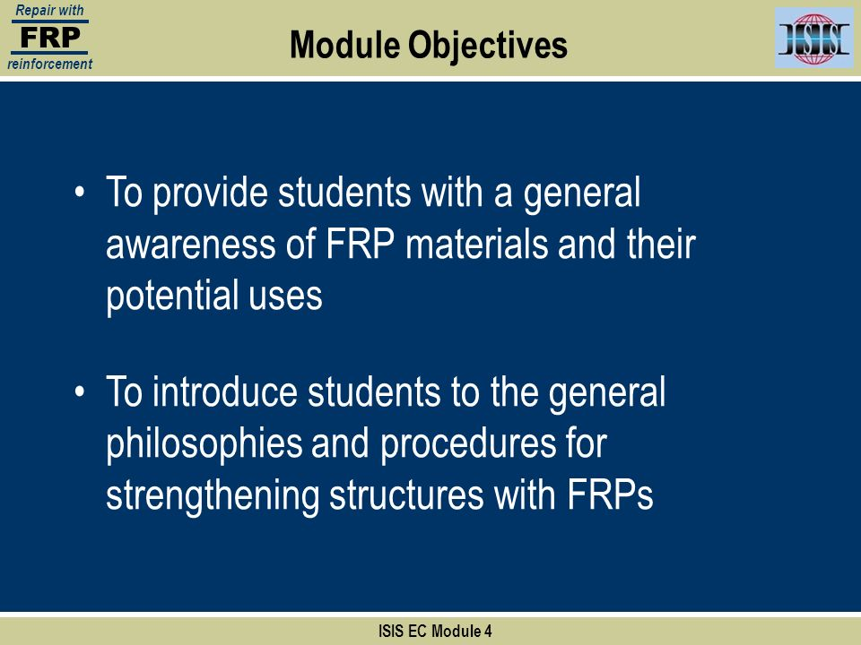 FRP Repair with. reinforcement. Module Objectives. To provide students with a general awareness of FRP materials and their potential uses.