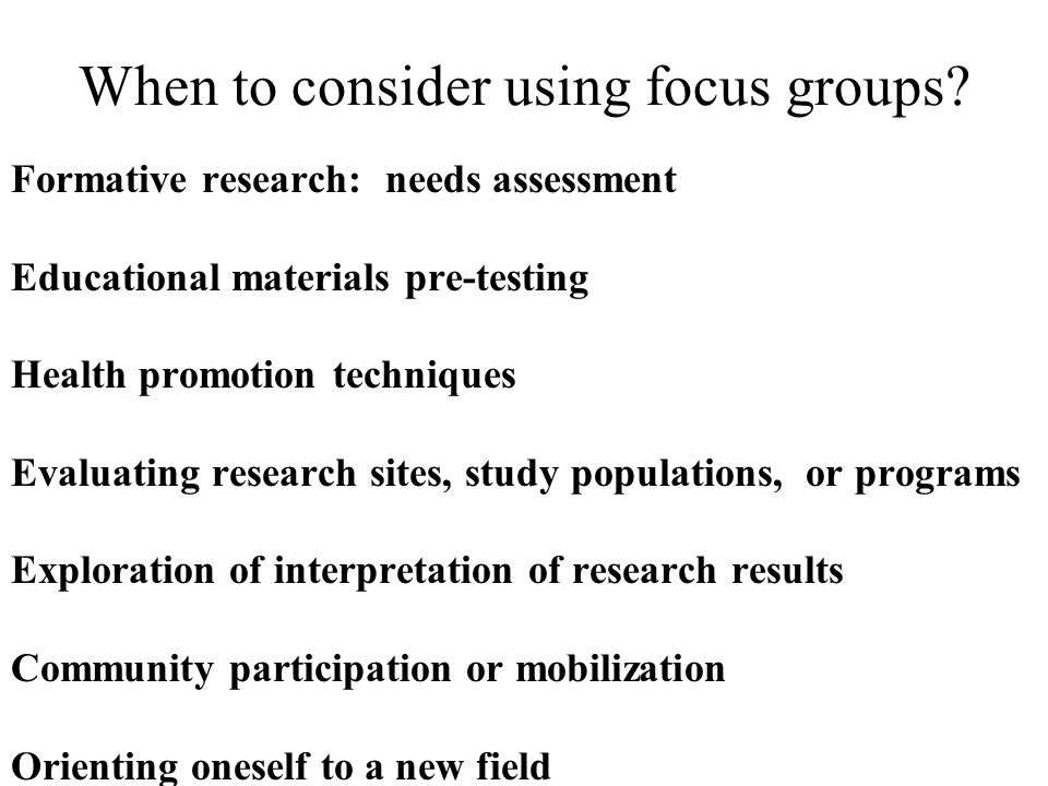 When to consider using focus groups