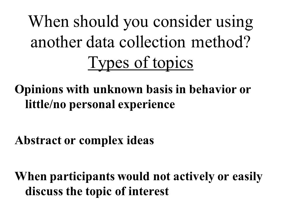 When should you consider using another data collection method