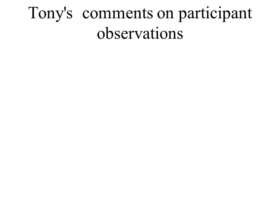 Tony s comments on participant observations