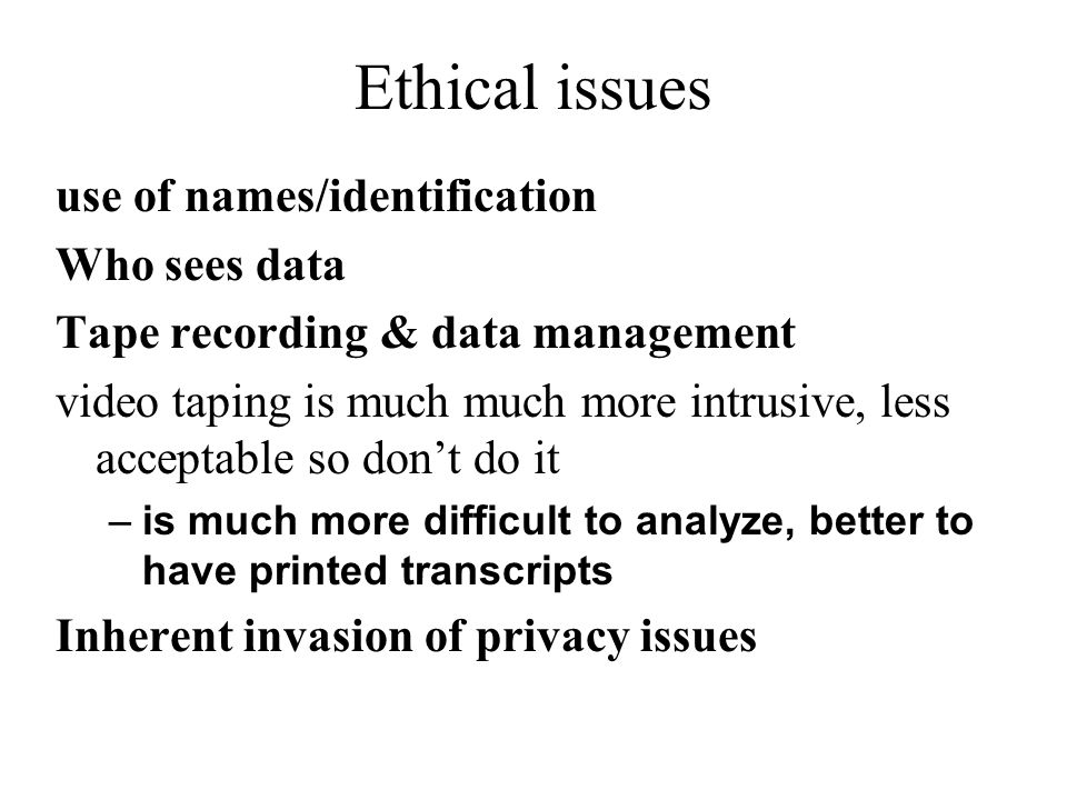 Ethical issues use of names/identification Who sees data