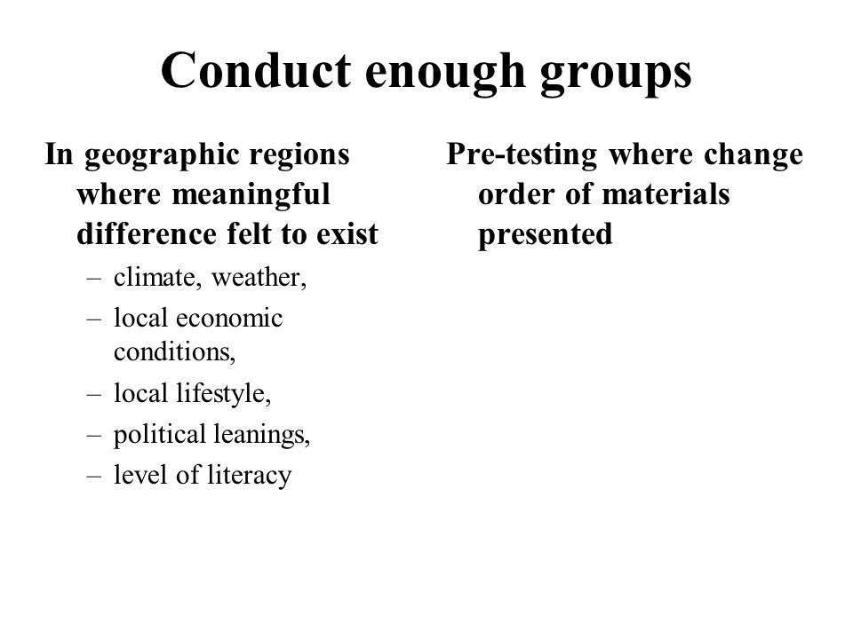 Conduct enough groups In geographic regions where meaningful difference felt to exist. climate, weather,