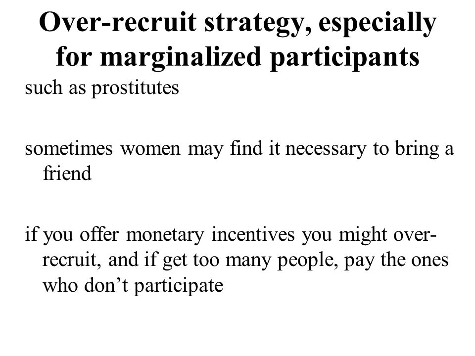 Over-recruit strategy, especially for marginalized participants