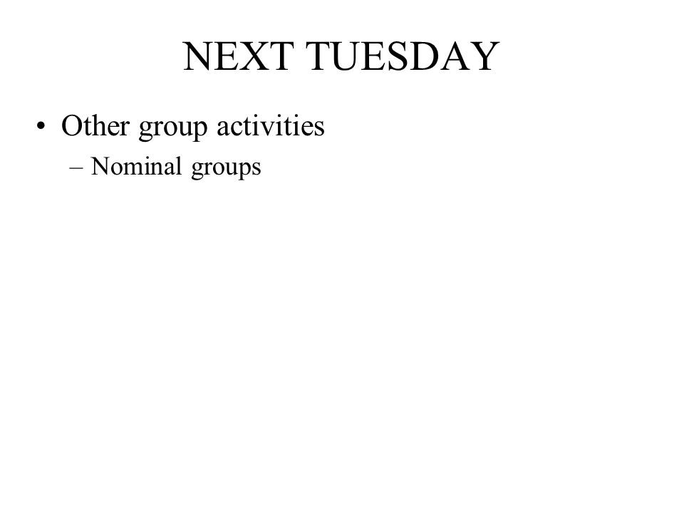 NEXT TUESDAY Other group activities Nominal groups