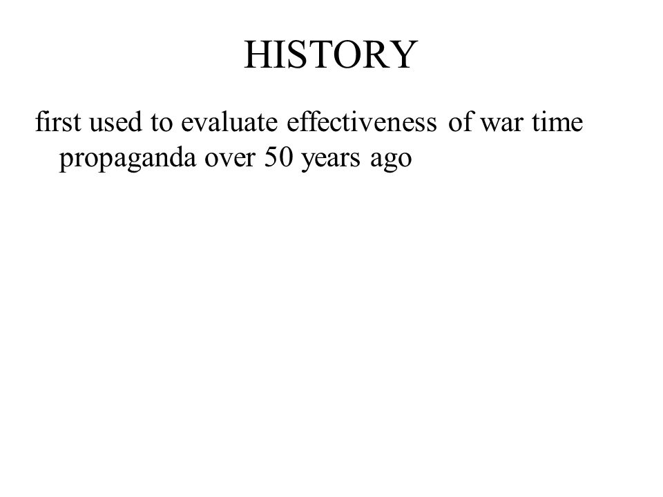 HISTORY first used to evaluate effectiveness of war time propaganda over 50 years ago.