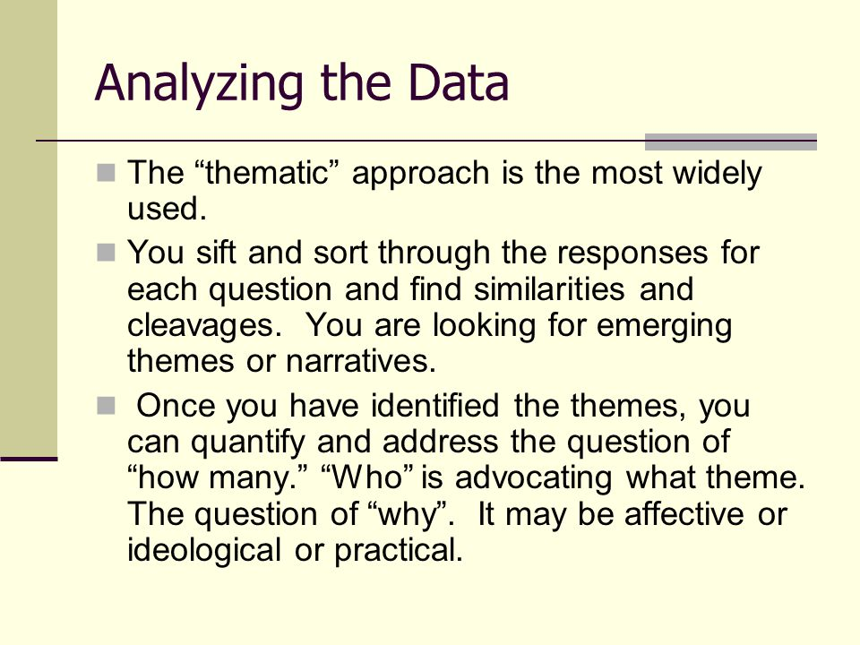 Analyzing the Data The thematic approach is the most widely used.