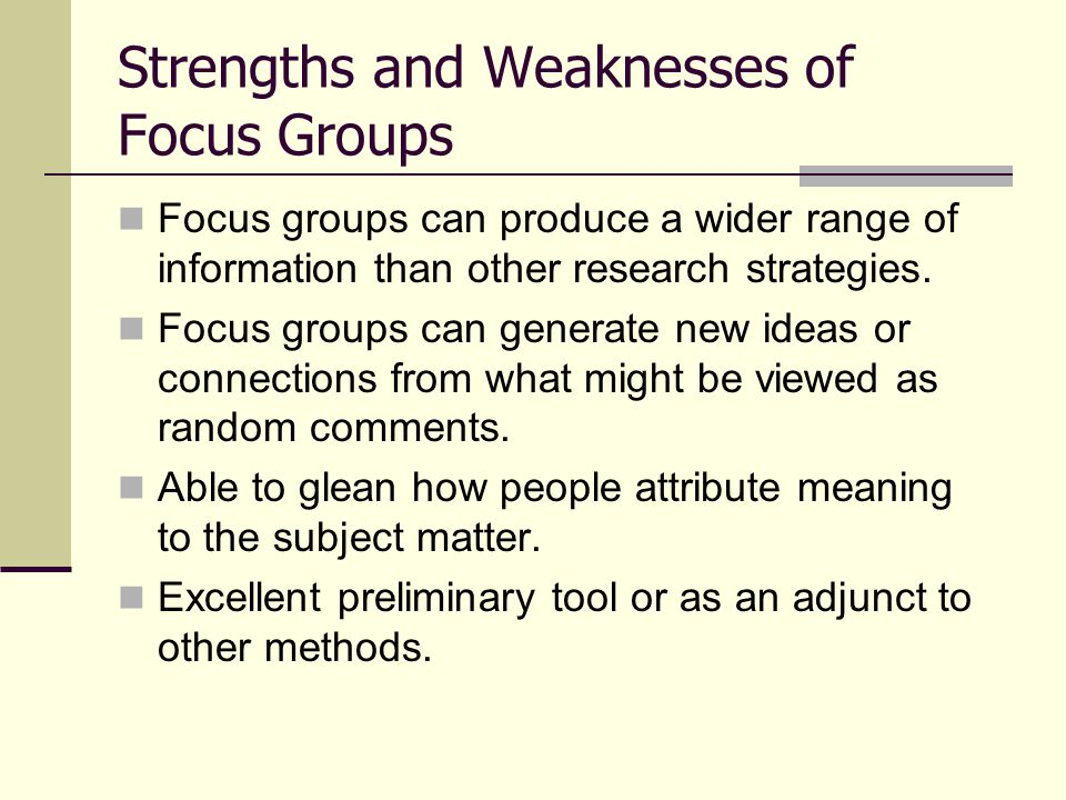 Strengths and Weaknesses of Focus Groups