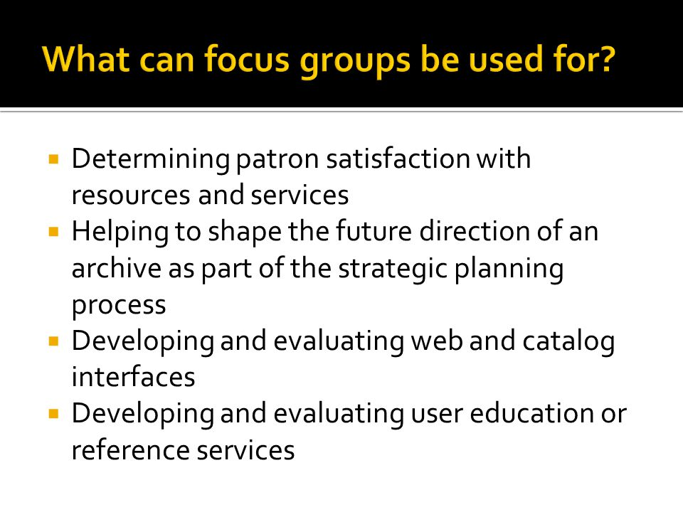 What can focus groups be used for