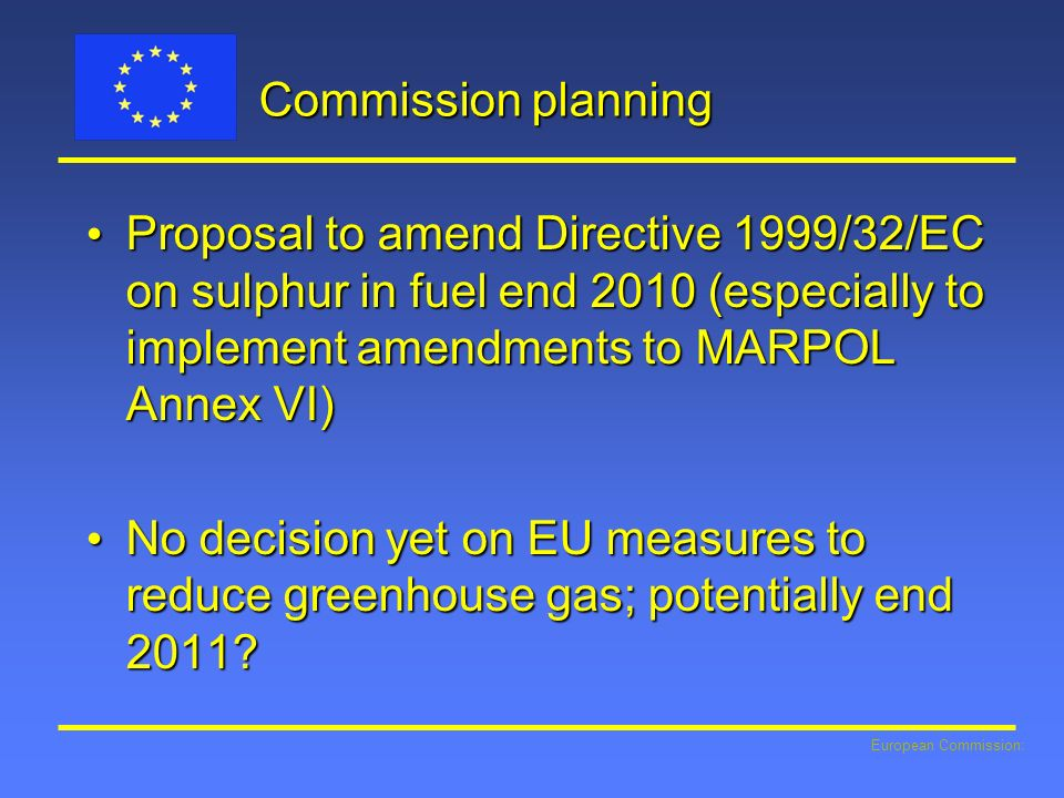 Commission planning Proposal to amend Directive 1999/32/EC on sulphur in fuel end 2010 (especially to implement amendments to MARPOL Annex VI)