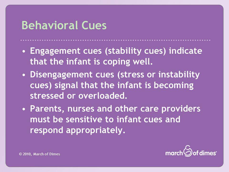 Behavioral Cues Engagement cues (stability cues) indicate that the infant is coping well.