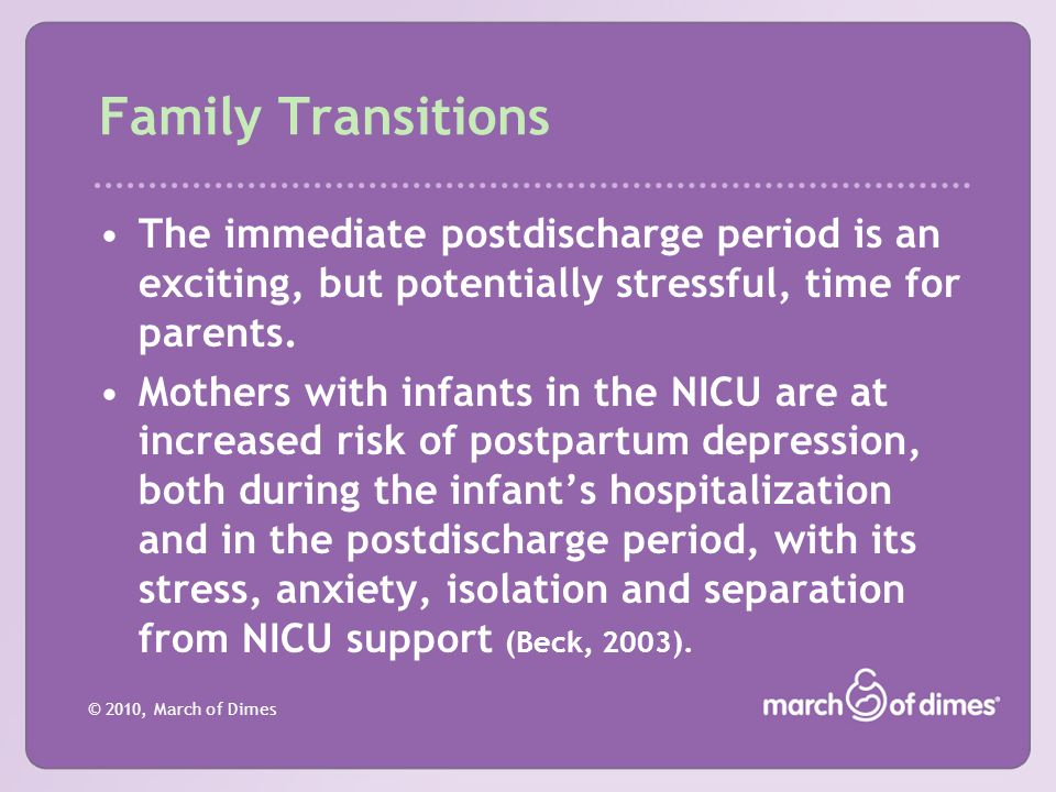 Family Transitions The immediate postdischarge period is an exciting, but potentially stressful, time for parents.