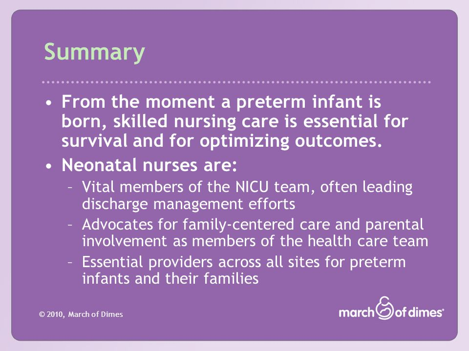 Summary From the moment a preterm infant is born, skilled nursing care is essential for survival and for optimizing outcomes.