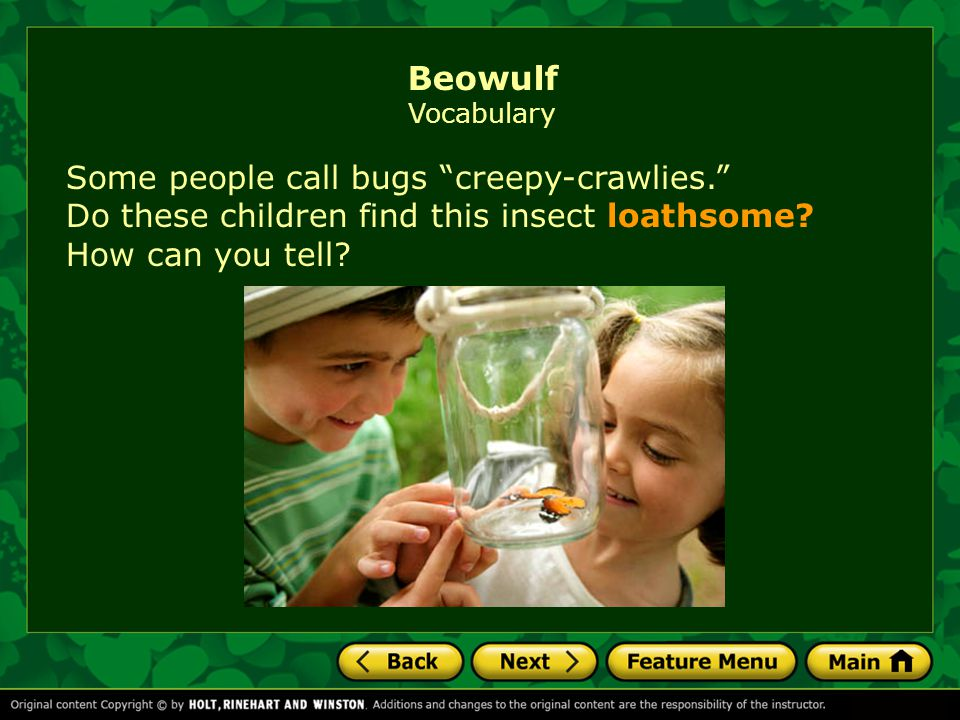 Beowulf Vocabulary Some people call bugs creepy-crawlies. Do these children find this insect loathsome.